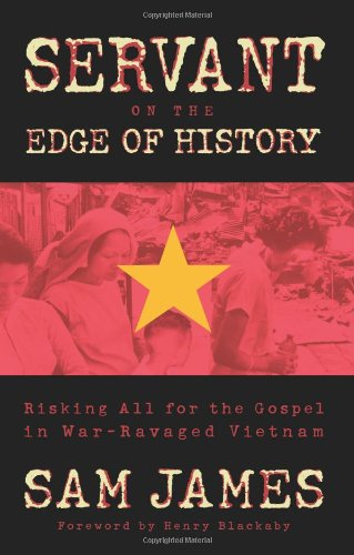 Servant on the Edge of History Risking All for the Gospel in War-Ravaged Vietnam  2006 edition cover