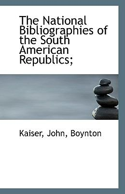 National Bibliographies of the South American Republics; N/A 9781113427663 Front Cover