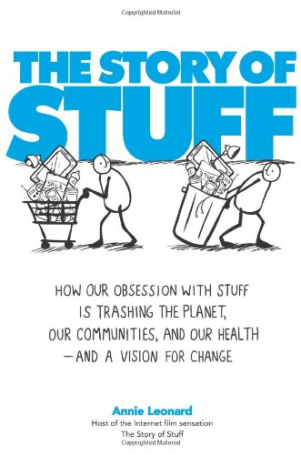 Story of Stuff How Our Obsession with Stuff Is Trashing the Planet, Our Communities, and Our Health-And a Vision for Change  2010 edition cover
