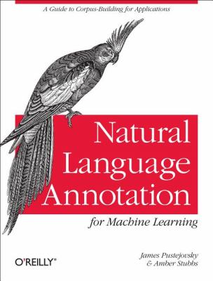Natural Language Annotation for Machine Learning   2012 9781449306663 Front Cover