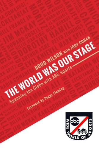 World Was Our Stage Spanning the Globe with ABC Sports  2013 9781490403663 Front Cover