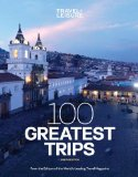 Travel + Leisure 100 Greatest Trips, 8th Edition  8th 2014 9781932624663 Front Cover
