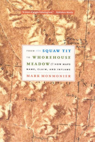 From Squaw Tit to Whorehouse Meadow How Maps Name, Claim, and Inflame  2007 edition cover