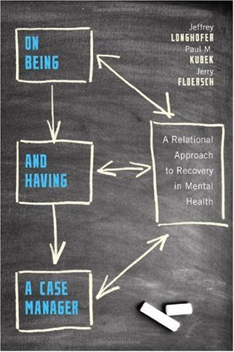 On Being and Having a Case Manager A Relational Approach to Recovery in Mental Health  2010 edition cover