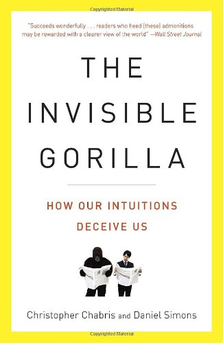 Invisible Gorilla How Our Intuitions Deceive Us N/A edition cover