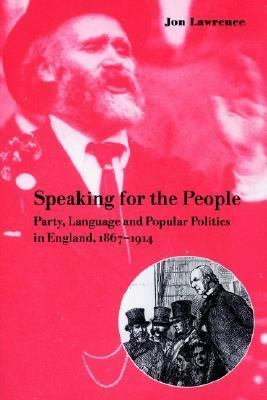 Speaking for the People Party, Language and Popular Politics in England, 1867-1914  2002 9780521893664 Front Cover
