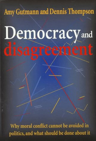 Democracy and Disagreement Why Moral Conflict Cannot Be Avoided in Politics, and What Should Be Done about It  1996 edition cover