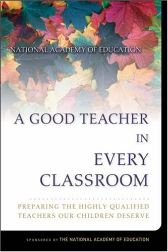 Good Teacher in Every Classroom Preparing the Highly Qualified Teachers Our Children Deserve  2005 edition cover
