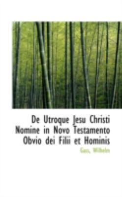 De Utroque Jesu Christi Nomine in Novo Testamento Obvio Dei Filii et Hominis  N/A 9781113181664 Front Cover