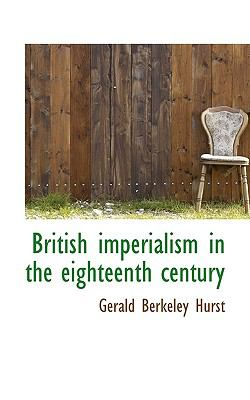 British Imperialism in the Eighteenth Century  N/A 9781116771664 Front Cover
