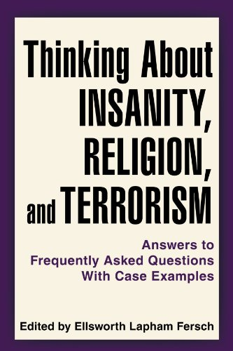 Thinking about Insanity, Religion, and Terrorism Answers to Frequently Asked Questions with Case Examples  2010 edition cover