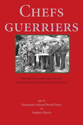 Chefs Guerriers Perspectives Concernant les Militaires Canadiens de Haut Niveau  2002 9781550023664 Front Cover
