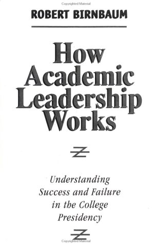 How Academic Leadership Works Understanding Success and Failure in the College Presidency  1992 edition cover