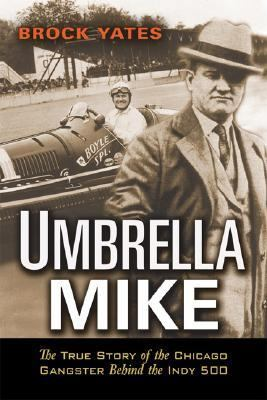 Umbrella Mike The True Story of the Chicago Gangster Behind the Indy 500 N/A 9781560259664 Front Cover