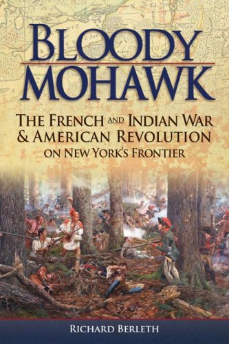 Bloody Mohawk The French and Indian War and American Revolution on New York's Frontier  2009 edition cover