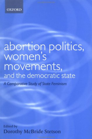 Abortion Politics, Women's Movements, and the Democratic State A Comparative Study of State Feminism  2001 9780199242665 Front Cover