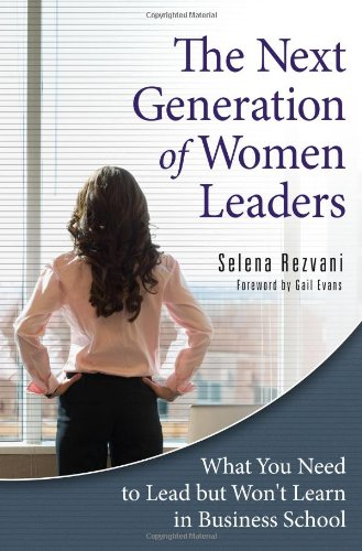 Next Generation of Women Leaders What You Need to Lead but Won't Learn in Business School  2009 9780313376665 Front Cover