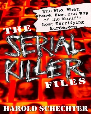 Serial Killer Files The Who, What, Where, How, and Why of the World's Most Terrifying Murderers  2003 edition cover
