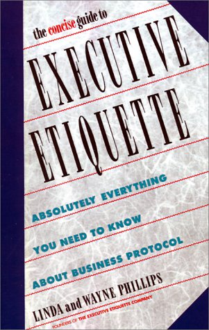 Concise Guide to Executive Etiquette Absolutely Everything You Need to Know about Business Protocol N/A edition cover