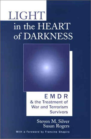 Light in the Heart of Darkness EMDR and the Treatment of War and Terrorism Survivors  2002 edition cover