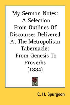 My Sermon Notes A Selection from Outlines of Discourses Delivered at the Metropolitan Tabernacle N/A 9780548709665 Front Cover
