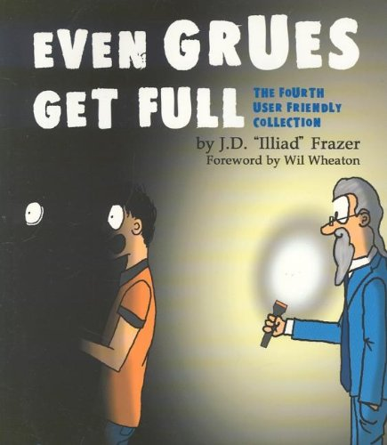 Even Grues Get Full The Fourth User Friendly Collection  2003 9780596005665 Front Cover