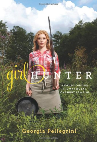 Girl Hunter Revolutionizing the Way We Eat, One Hunt at a Time  2011 edition cover