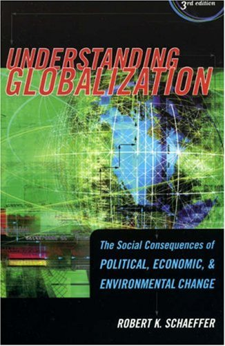 Understanding Globalization The Social Consequences of Political, Economic, and Environmental Change 3rd 2005 (Revised) 9780742541665 Front Cover