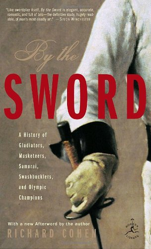 By the Sword A History of Gladiators, Musketeers, Samurai, Swashbucklers, and Olympic Champions  2002 edition cover