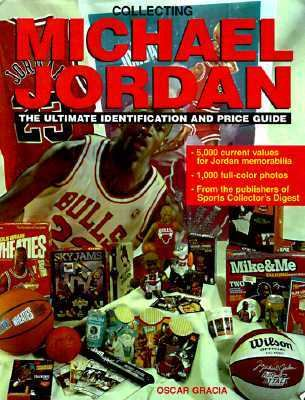Collecting Michael Jordan Memorabilia The Ultimate Identification and Value Guide  1998 9780873416665 Front Cover
