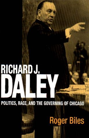 Richard J. Daley Politics, Race, and the Governing of Chicago N/A 9780875805665 Front Cover