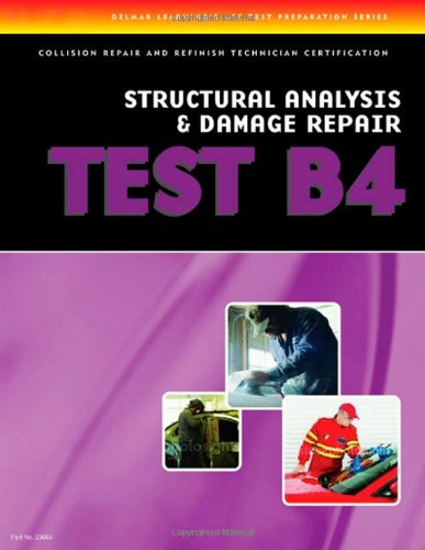 ASE Test Preparation Collision Repair and Refinish- Test B4: Structural Analysis and Damage Repair  3rd 2007 (Revised) 9781401836665 Front Cover