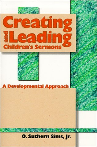 Creating and Leading Children's Sermons 1st 9781573122665 Front Cover