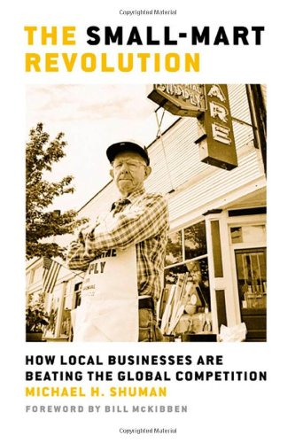 Small-Mart Revolution How Local Businesses Are Beating the Global Competition 2nd 2007 (Annotated) edition cover