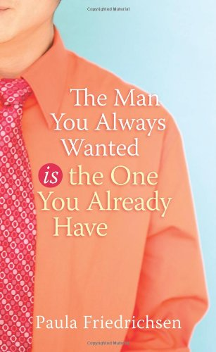 Man You Always Wanted Is the One You Already Have   2007 9781590527665 Front Cover