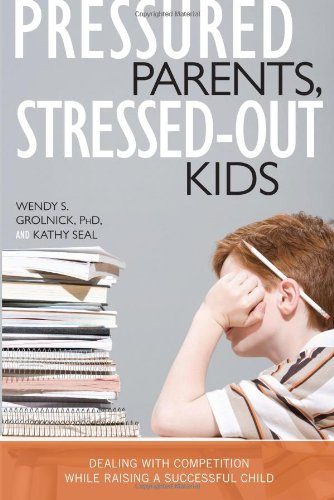 Pressured Parents, Stressed-Out Kids Dealing with Competition While Raising a Successful Child  2008 9781591025665 Front Cover