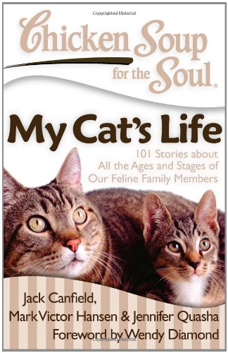 Chicken Soup for the Soul: My Cat's Life 101 Stories about All the Ages and Stages of Our Feline Family Members N/A 9781935096665 Front Cover