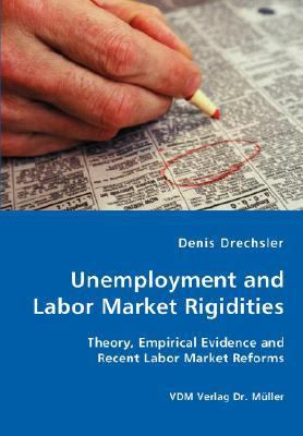 Unemployment and Labor Market Rigidities - Theory, Empirical Evidence and Recent Labor Market Reforms N/A 9783836429665 Front Cover