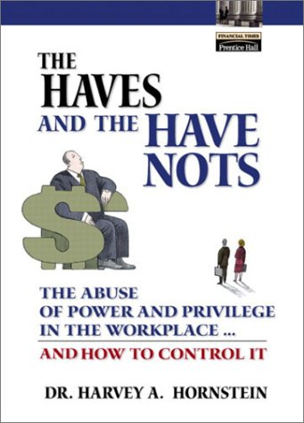 Haves and the Have Nots The Abuse of Power and Privilege in the Workplace... and How to Control It  2003 9780130497666 Front Cover