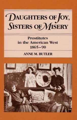 Daughters of Joy, Sisters of Misery Prostitutes in the American West, 1865-90 N/A edition cover