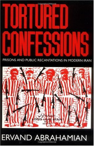 Tortured Confessions Prisons and Public Recantations in Modern Iran  1999 edition cover