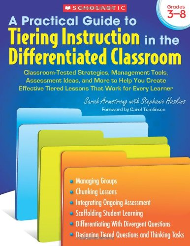 Practical Guide to Tiering Instruction in the Differentiated Classroom Classroom-Tested Strategies, Management Tools, Assessment Ideas, and More to Help You Create Effective Tiered Lessons That Work for Every Learner N/A edition cover