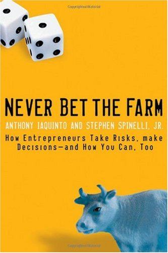 Never Bet the Farm How Entrepreneurs Take Risks, Make Decisions - And How You Can, Too  2006 9780787983666 Front Cover
