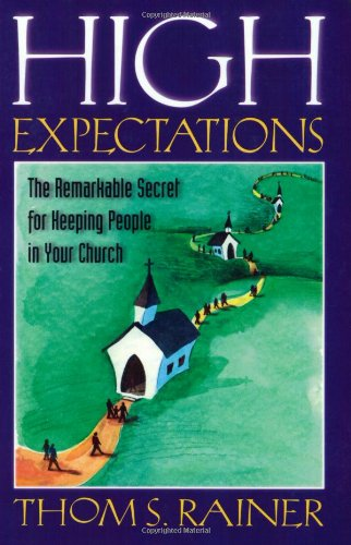 High Expectations The Remarkable Secret for Keeping People in Your Church N/A edition cover