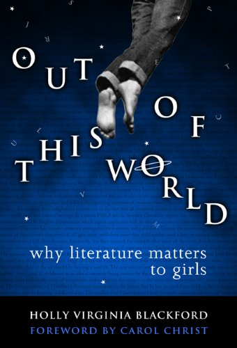 Out of This World Why Literature Matters to Girls  2004 9780807744666 Front Cover