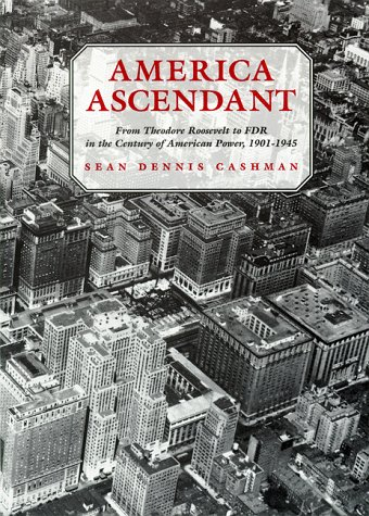 America Ascendant From Theodore Roosevelt to FDR in the Century of American Power, 1901-1945  1998 edition cover