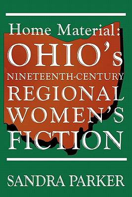 Home Material Ohio's Nineteenth-Century Regional Women's Fiction N/A 9780879727666 Front Cover