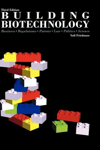 Building Biotechnology : Business, Regulations, Patents, Law, Politics, Science 3rd 2008 9780973467666 Front Cover