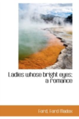 Ladies Whose Bright Eyes A Romance N/A 9781113158666 Front Cover