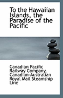To the Hawaiian Islands, the Paradise of the Pacific  N/A 9781113231666 Front Cover